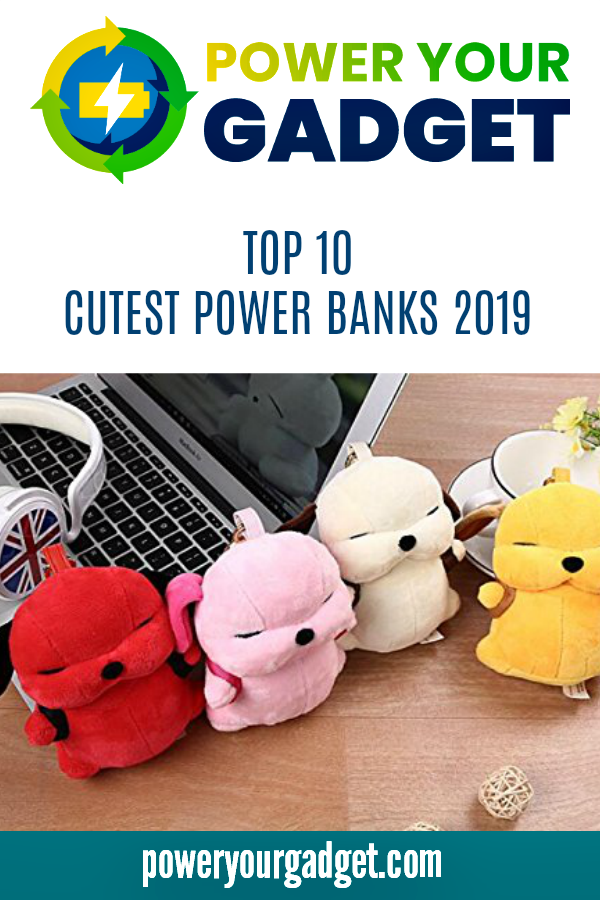 Top 10 Cutest Power Banks 2019